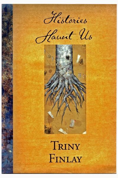 Histories Haunt Us - Triny Finlay